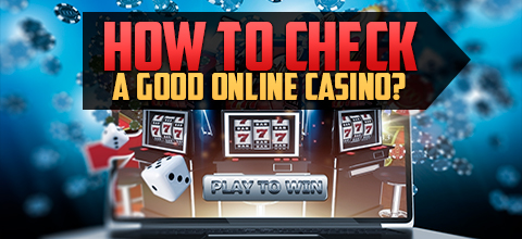 How to check a good online casino?