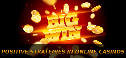Positive strategies in online casinos