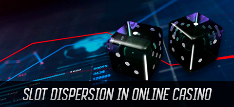 Slot dispersion in online casino