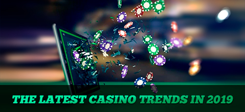 The Latest Casino Trends in 2019