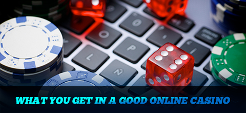 What you get in a good online casino