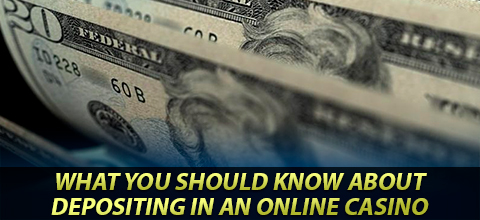 What You Should Know About Depositing in An Online Casino