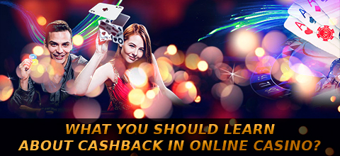 What You Should Learn About Cashback in Online Casino?