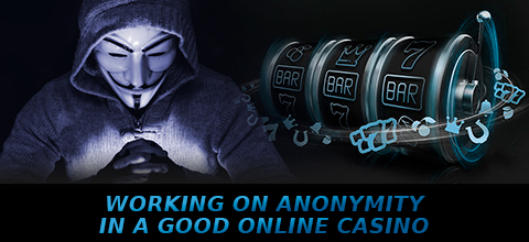 Working on anonymity in a good online casino