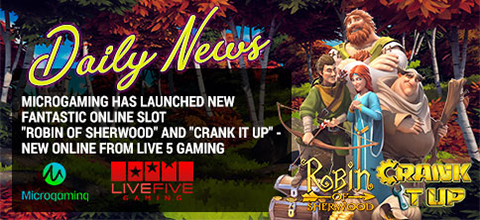 "DAILY NEWS: Microgaming has launched new fantastic online slot ""Robin of Sherwood"" and ""Crank it Up"" - new online from Live 5 Gaming"